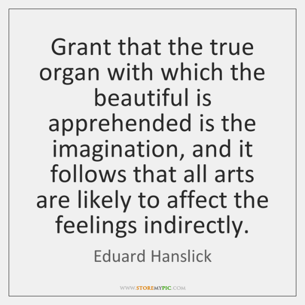 Grant that the true organ with which the beautiful is apprehended is ...
