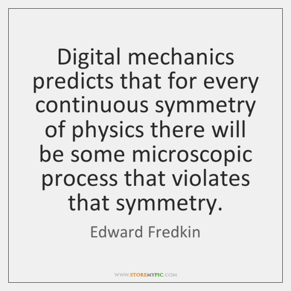 Digital mechanics predicts that for every continuous symmetry of physics there will ...
