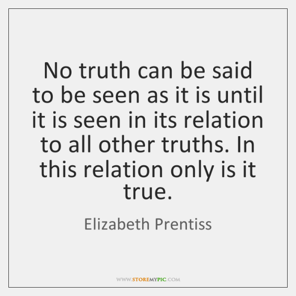 No truth can be said to be seen as it is until ...