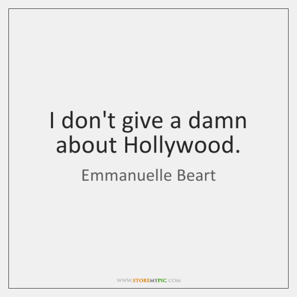 I don't give a damn about Hollywood.