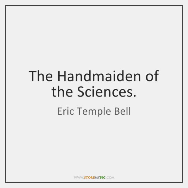 The Handmaiden of the Sciences.