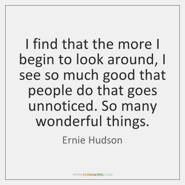 I find that the more I begin to look around, I see ...