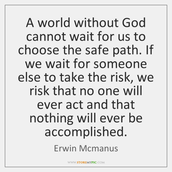 A world without God cannot wait for us to choose the safe ...
