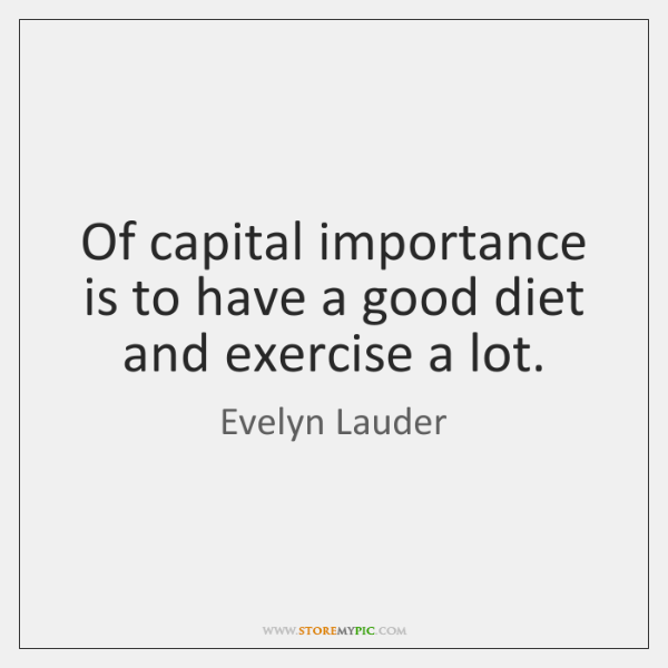 Of capital importance is to have a good diet and exercise a ...