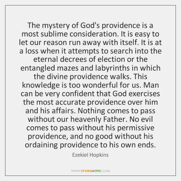 The mystery of God's providence is a most sublime consideration. It is ...