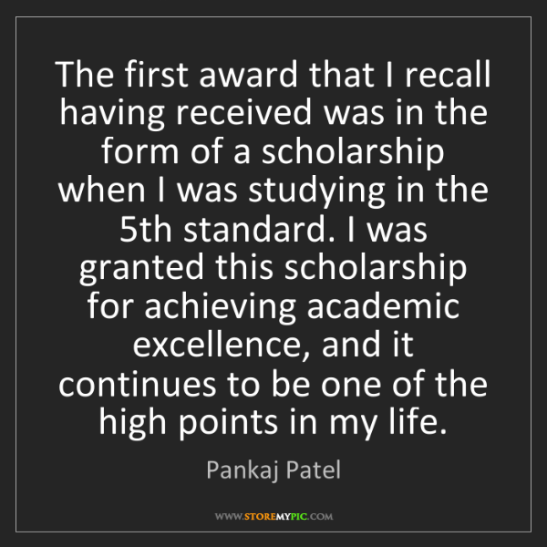 Pankaj Patel: The first award that I recall having received was in...