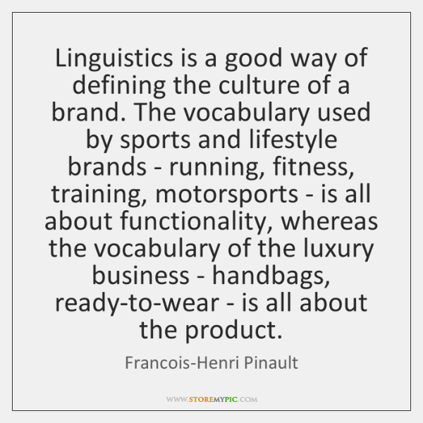 Linguistics is a good way of defining the culture of a brand. ...