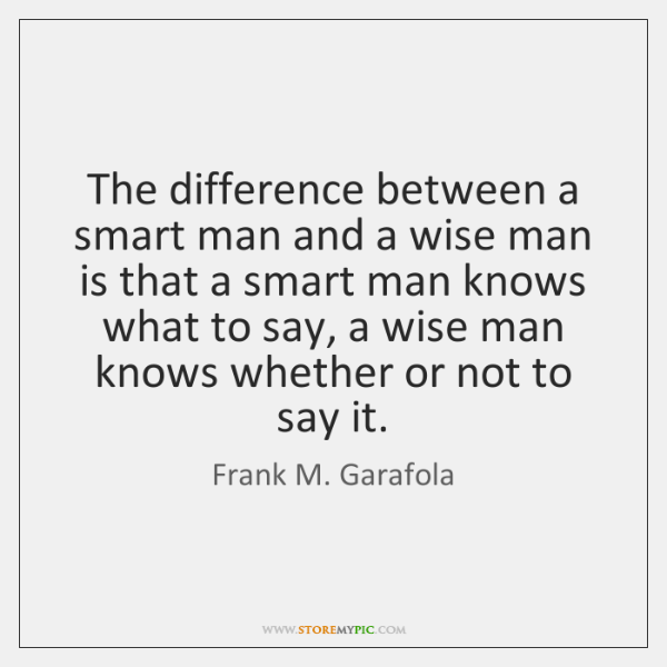 The difference between a smart man and a wise man is that ...