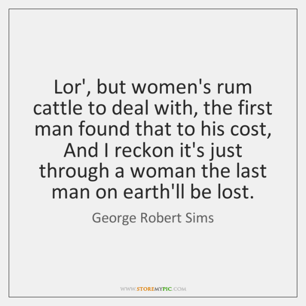 Lor', but women's rum cattle to deal with, the first man found ...
