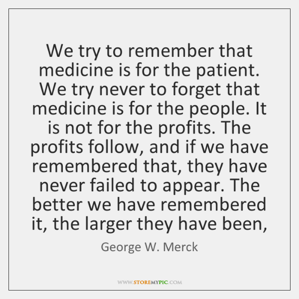 We try to remember that medicine is for the patient. We try ...