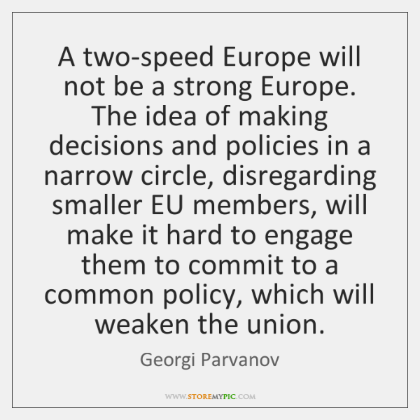 A two-speed Europe will not be a strong Europe. The idea of ...