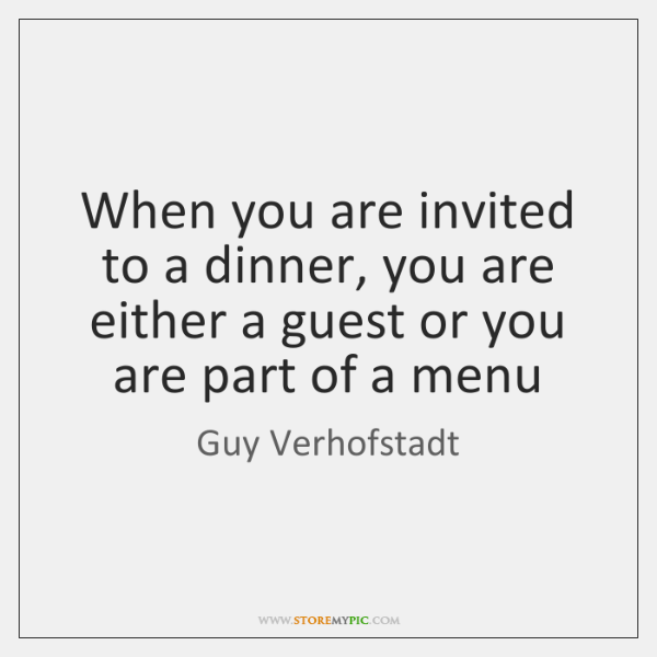 When you are invited to a dinner, you are either a guest ...