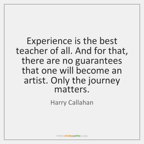 Experience is the best teacher of all. And for that, there are ...