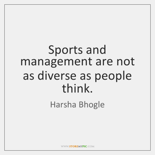 Sports and management are not as diverse as people think.