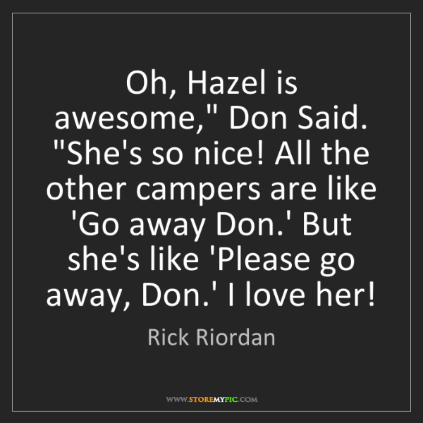 "Rick Riordan: Oh, Hazel is awesome,"" Don Said. ""She's so nice! All..."
