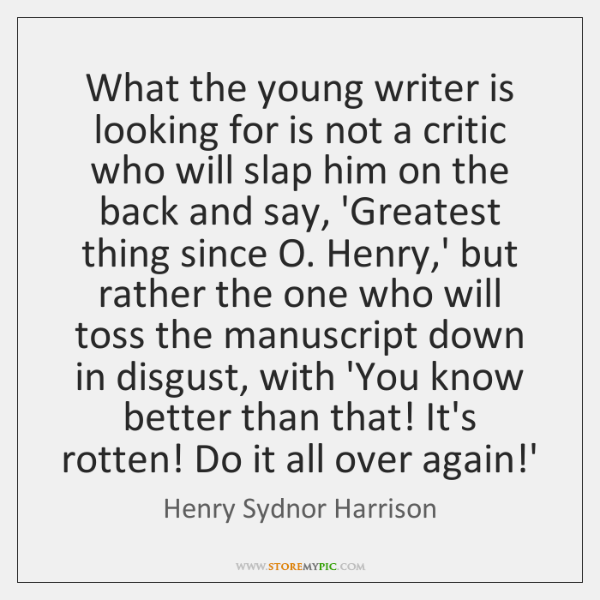 What the young writer is looking for is not a critic who ...