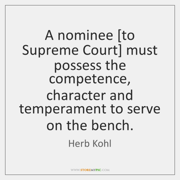 A nominee [to Supreme Court] must possess the competence, character and temperament ...