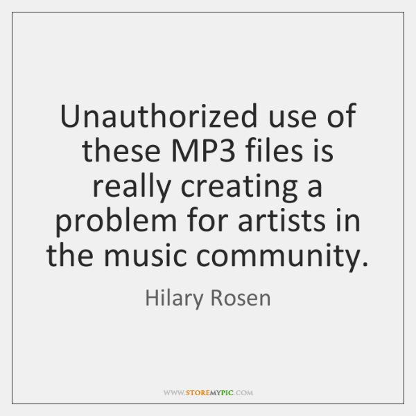 Unauthorized use of these MP3 files is really creating a problem for ...