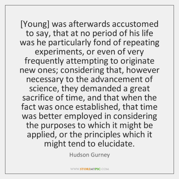 [Young] was afterwards accustomed to say, that at no period of his ...