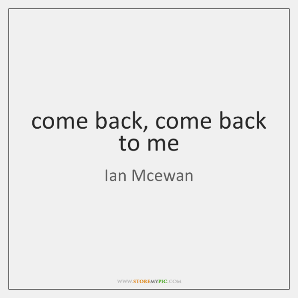 Come Back Come Back To Me Storemypic