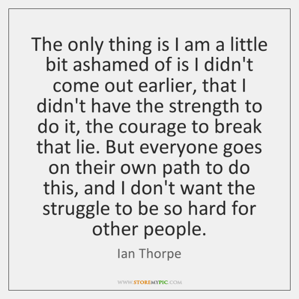 The only thing is I am a little bit ashamed of is ...