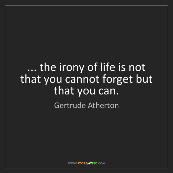 Gertrude Atherton The Irony Of Life Is Not That You Cannot