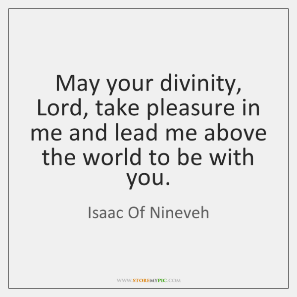 May your divinity, Lord, take pleasure in me and lead me above ...
