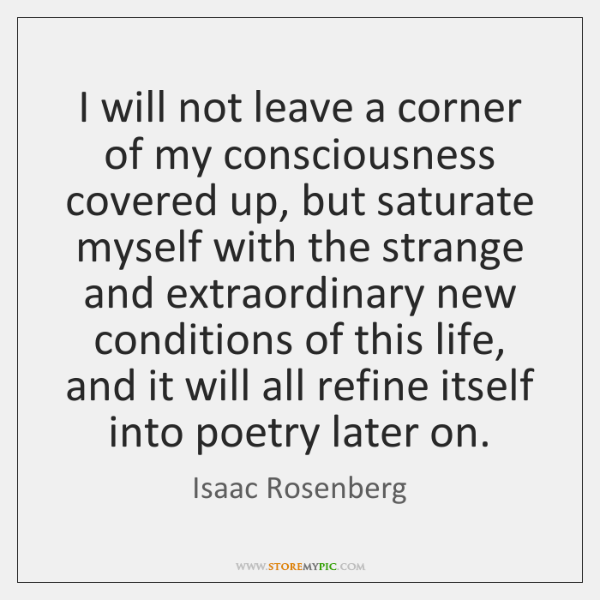 I will not leave a corner of my consciousness covered up, but ...