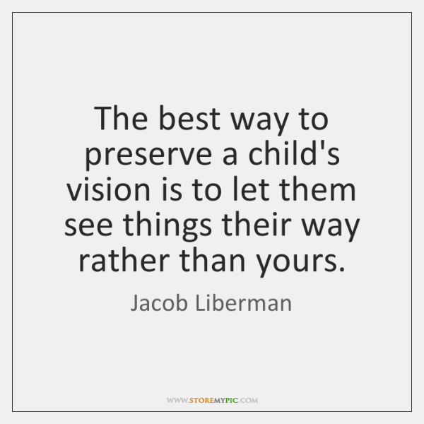 The best way to preserve a child's vision is to let them ...