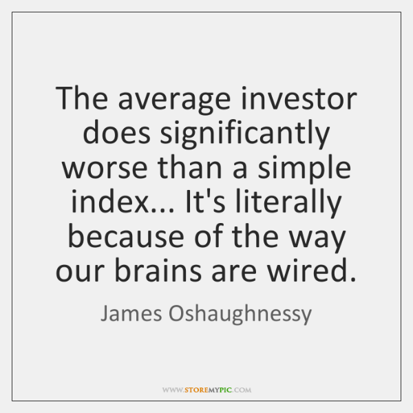 The average investor does significantly worse than a simple index... It's literally ...