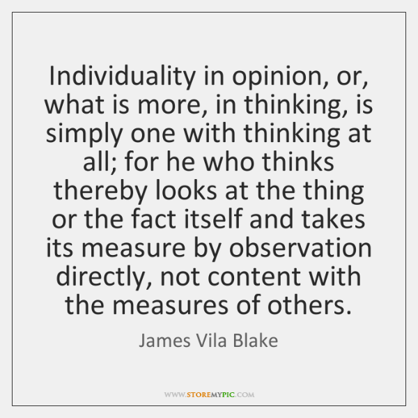 Individuality in opinion, or, what is more, in thinking, is simply one ...