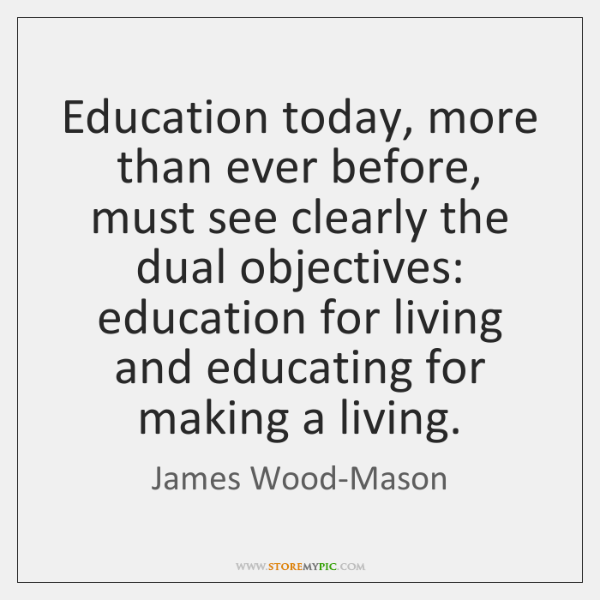 Education today, more than ever before, must see clearly the dual objectives: ...
