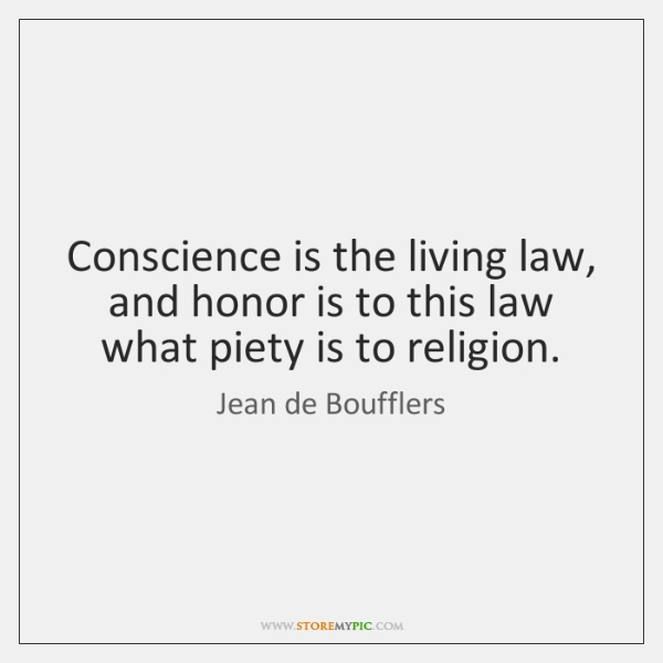 Conscience is the living law, and honor is to this law what ...