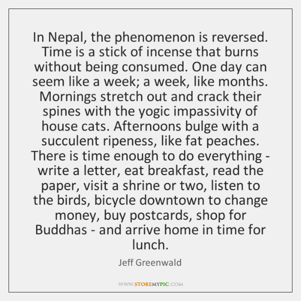 In Nepal, the phenomenon is reversed. Time is a stick of incense ...