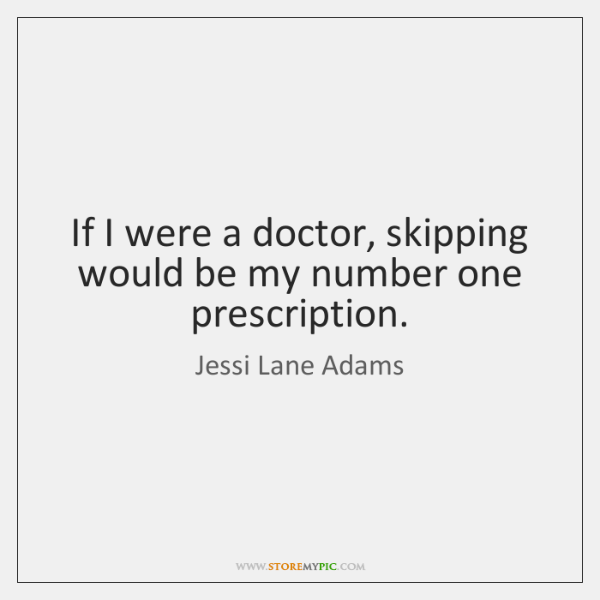 If I were a doctor, skipping would be my number one prescription.
