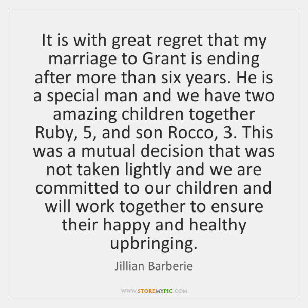It is with great regret that my marriage to Grant is ending ...