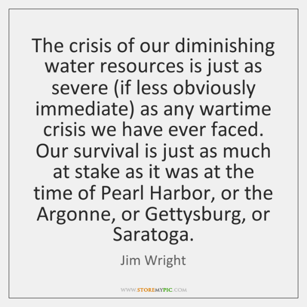 The crisis of our diminishing water resources is just as severe (if ...
