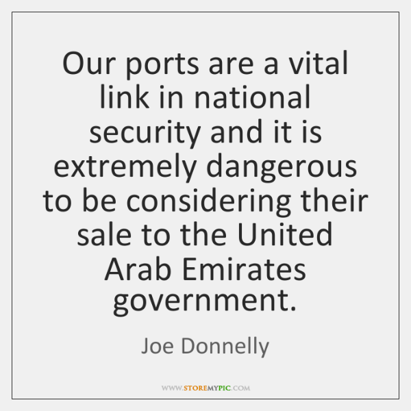 Our ports are a vital link in national security and it is ...