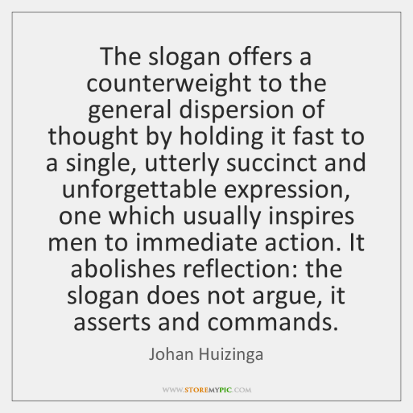 The slogan offers a counterweight to the general dispersion of thought by ...