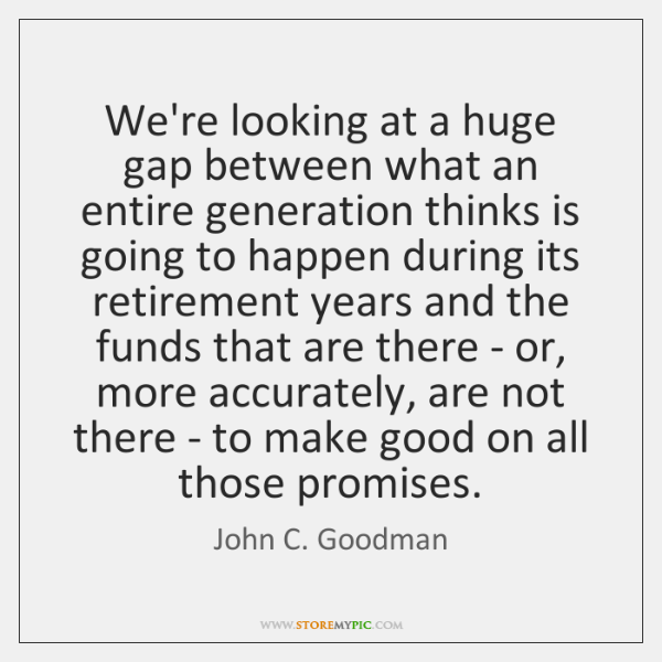 We're looking at a huge gap between what an entire generation thinks ...