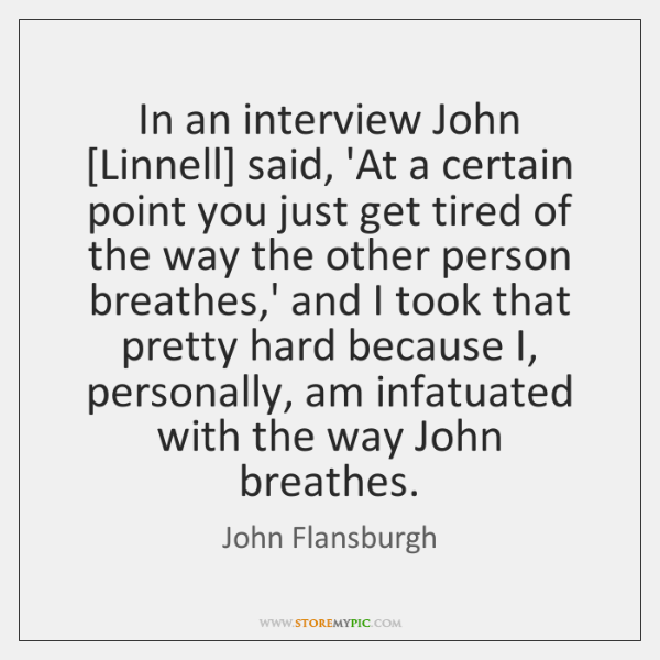 In an interview John [Linnell] said, 'At a certain point you just ...