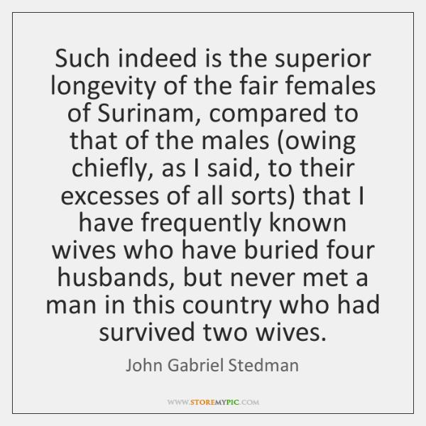 Such indeed is the superior longevity of the fair females of Surinam, ...