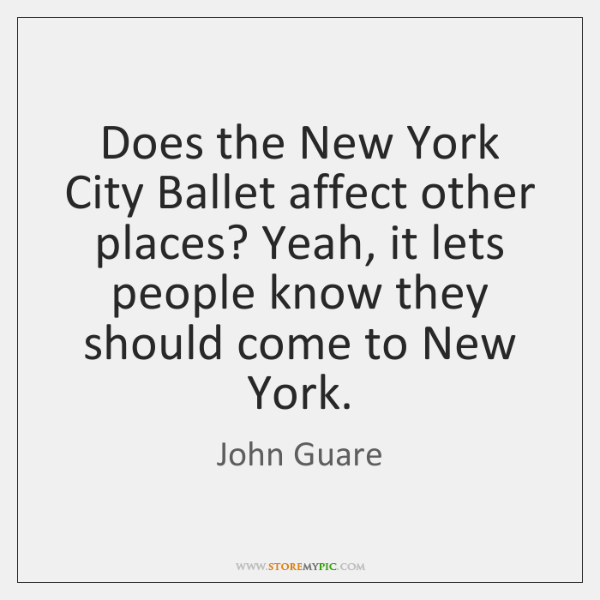 Does the New York City Ballet affect other places? Yeah, it lets ...