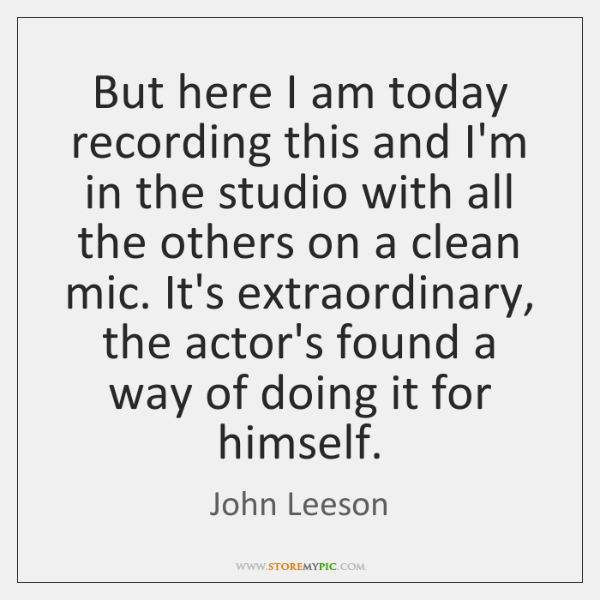 But here I am today recording this and I'm in the studio ...