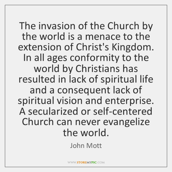 The invasion of the Church by the world is a menace to ...