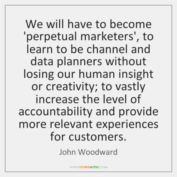 We will have to become 'perpetual marketers', to learn to be channel ...