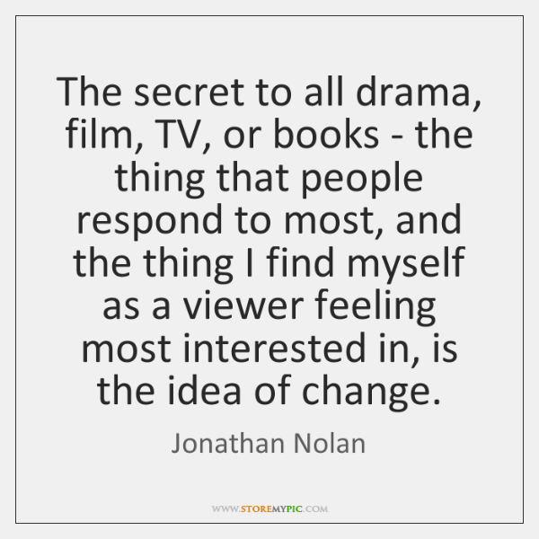 The secret to all drama, film, TV, or books - the thing ...