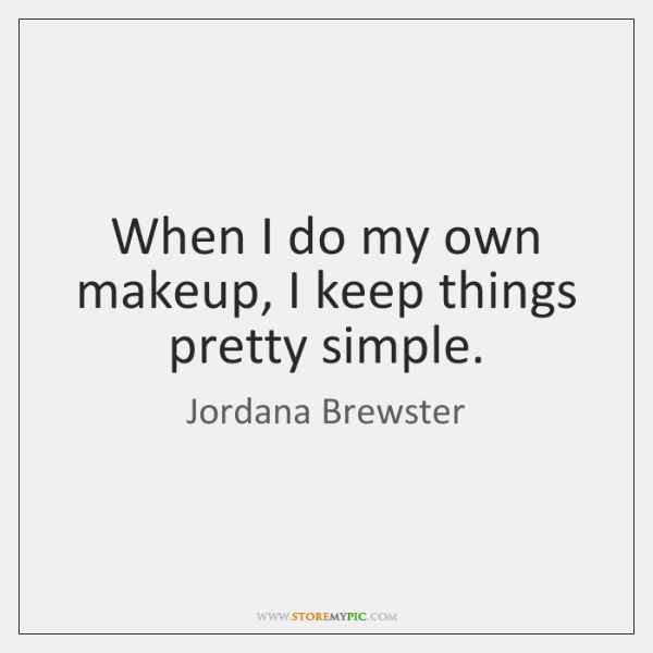 When I do my own makeup, I keep things pretty simple.