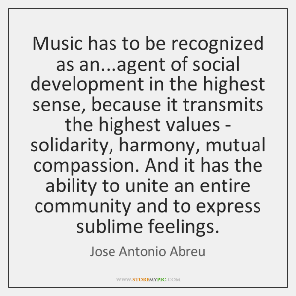 Music has to be recognized as an...agent of social development in ...