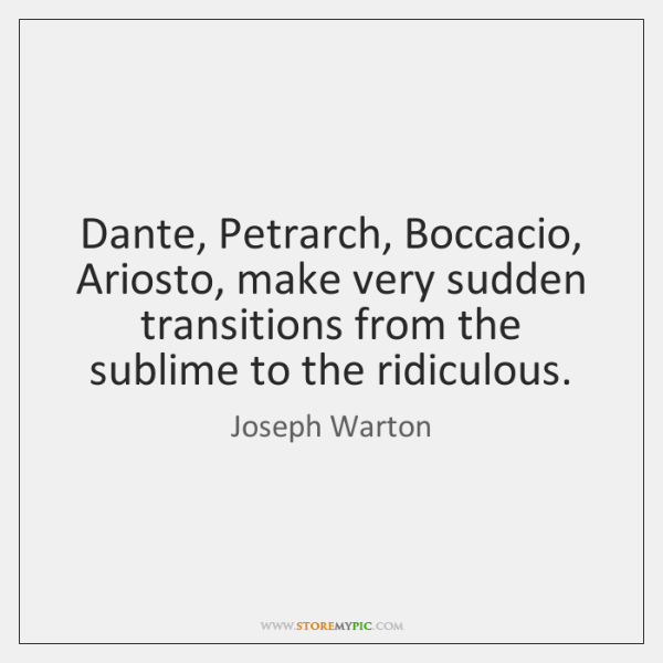 Dante, Petrarch, Boccacio, Ariosto, make very sudden transitions from the sublime to ...